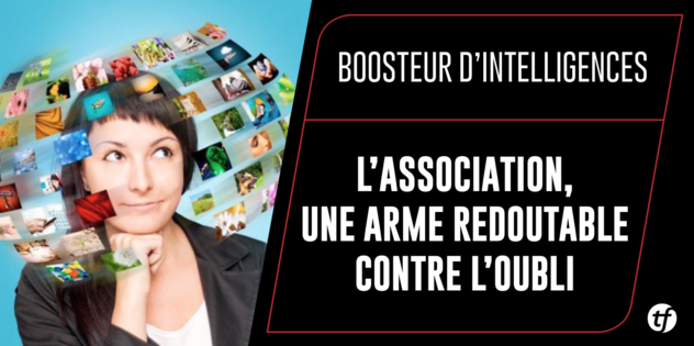 Boosteur d'Intelligences : L'Association, une arme redoutable contre l'oubli